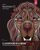 Adobe Illustrator CC Classroom in a Book (2014 Release) by Brian Wood