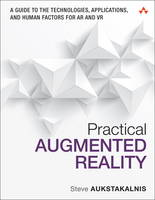 Practical Augmented Reality A Guide to the Technologies, Applications and Human Factors for Ar and Vr by Steve Aukstakalnis