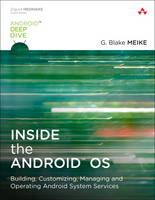 Inside the Android OS Building, Customizing, Managing and Operating Android System Services by G. Blake Meike