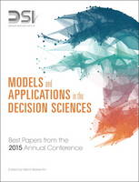 Models and Applications in the Decision Sciences Best Papers from the 2015 Annual Conference by Decision Sciences Institute, Merrill Warkentin