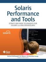 Solaris Performance and Tools Dtrace and Mdb Techniques for Solaris 10 and Opensolaris by Richard McDougall, Jim Mauro, Brendan Gregg