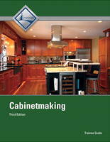 Cabinetmaking Trainee Guide by NCCER