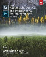 Adobe Lightroom and Photoshop CC for Photographers Classroom in a Book by Lesa Snider, Jan Kabili
