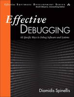 Effective Debugging 52 Specific Ways to Debug Software and Systems by Diomidis Spinellis