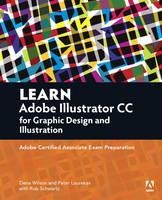 Learn Adobe Illustrator CC for Graphic Design and Illustration Adobe Certified Associate Exam Preparation by Dena Wilson, Peter Lourekas, Rob Schwartz