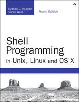 Shell Programming in Unix, Linux and OS X The Fourth Edition of Unix Shell Programming by Stephen G. Kochan, Patrick Wood