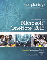 Exploring Getting Started with Microsoft OneNote 2016 by Robert T. Grauer, Mary Anne Poatsy, Linda Pogue