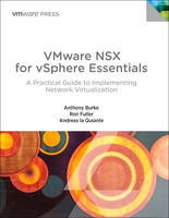 VMware NSX for vSphere Essentials A Practical Guide to Implementing Network Virtualization by Andreas La Quiante, Neil Moore, Anthony Burke, Ron Fuller
