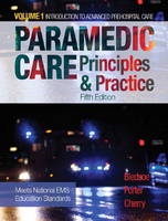 Paramedic Care Principles & Practice by Bryan E. Bledsoe, Richard A., MS, EMT-P Cherry, Robert S., MD Porter
