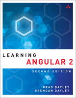 Learning Angular A Hands-on Guide to Angular 2 and Angular 4 by Brad Dayley, Brendan Dayley