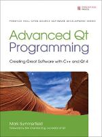 Advanced Qt Programming Creating Great Software with C++ and Qt 4 by Mark Summerfield
