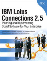 IBM Lotus Connections 2.5 Planning and Implementing Social Software for Your Enterprise by Stephen Hardison, David Byrd, Gary Wood, Tim Speed