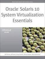 Oracle Solaris 10 System Virtualization Essentials by Jeff Victor, Jeffrey Savit, Gary Combs, Simon Hayler