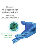AVR Microcontroller and Embedded Systems Using Assembly and C by Muhammad Ali Mazidi, Sarmad Naimi, Sepehr Naimi