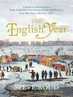 The English Year a Month-by-month Guide to the Nation's Customs and Festivals, from May Day to Mischief Night by Steve Roud