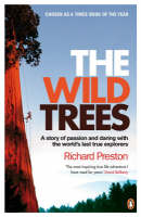 The Wild Trees A Story of Passion and Daring with the World's Last True Explorers by Richard Preston