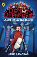 Cover for Demon Defenders: Zombies in the House by Jake Lancing