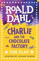 Charlie and the Chocolate Factory The Play by Roald Dahl
