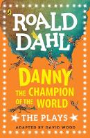 Danny the Champion of the World The Plays by Roald Dahl