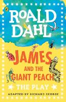 James and the Giant Peach The Play by Roald Dahl