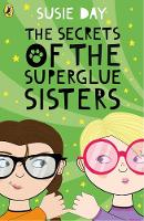 The Secrets of the Superglue Sisters by Susie Day