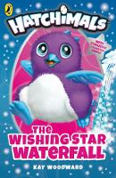 Hatchimals: The Wishing Star Waterfall (Book 2) by Kay Woodward