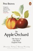 The Apple Orchard The Story of Our Most English Fruit by Pete Brown