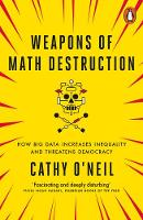 Weapons of Math Destruction How Big Data Increases Inequality and Threatens Democracy by Cathy O'Neil
