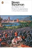 A History of the Crusades I The First Crusade and the Foundation of the Kingdom of Jerusalem by Steven Runciman