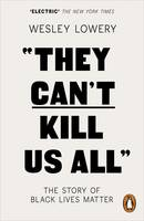 They Can't Kill Us All The Story of Black Lives Matter by Wesley Lowery