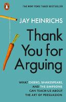 Thank You for Arguing What Cicero, Shakespeare and the Simpsons Can Teach Us About the Art of Persuasion by Jay Heinrichs