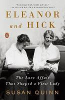 Eleanor and Hick The Love Affair That Shaped a First Lady by Susan Quinn