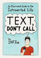 Text, Don't Call An Illustrated Guide to the Introverted Life by Aaron (Aaron Caycedo-Kimura) Caycedo-Kimura