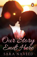 Our Story Ends Here by Sara Naveed