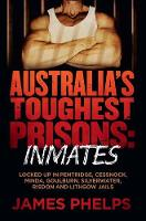 Australia's Toughest Prisons Inmates by James Phelps