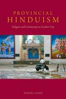 Provincial Hinduism Religion and Community in Gwalior City by Daniel Gold
