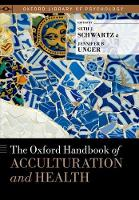 The Oxford Handbook of Acculturation and Health by Seth J. Schwartz