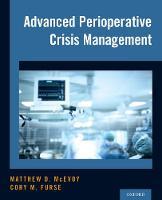 Advanced Perioperative Crisis Management by Matthew D. McEvoy, Cory M. Furse