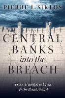 Central Banks into the Breach From Triumph to Crisis and the Road Ahead by Pierre L. (Professor of Economics and Director, Viessmann European Research Centre, Wilfrid Laurier University, Ontario Siklos