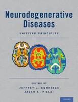 Neurodegenerative Diseases Unifying Principles by Jeffrey L. Cummings