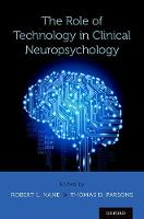 The Role of Technology in Clinical Neuropsychology by Robert L. Kane