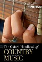 The Oxford Handbook of Country Music by Travis D. (Assistant Professor of Music History, West Virginia University School of Music) Stimeling
