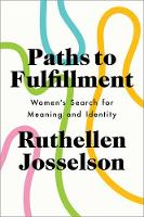 Paths to Fulfillment Women's Search for Meaning and Identity by Ruthellen H. Josselson