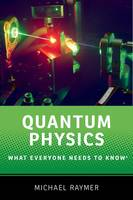 Quantum Physics What Everyone Needs to Know by Michael G. Raymer