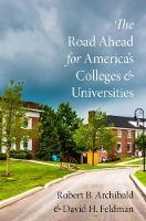 The Road Ahead for America's Colleges and Universities by Robert B. Archibald