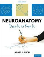 Neuroanatomy Draw It to Know It by Adam J. (MD, Josephson-Wallack-Munshower Neurology) Fisch
