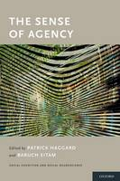 The Sense of Agency by Patrick (Professor in the Institute of Cognitive Neuroscience and the Department of Psychology, University College Lon Haggard
