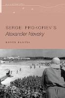 Sergei Prokofiev's Alexander Nevsky by Kevin (Associate Professor of Musicology, Michigan State University) Bartig