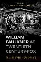 William Faulkner at Twentieth Century-Fox The Annotated Screenplays by Sarah (Senior Lecturer in American Literature, University of Sydney) Gleeson-White