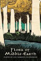 Flora of Middle-Earth Plants of J.R.R. Tolkien's Legendarium by Walter S. (Distinguished Professor Emeritus of Biology, University of Florida) Judd, Graham A. (Adjunct Faculty, Minneapo Judd